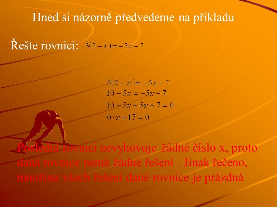 Hned si názorně předvedeme na příkladu Řešte rovnici: Poslední rovnici nevyhovuje žádné číslo x, proto daná rovnice nemá žádné řešení.