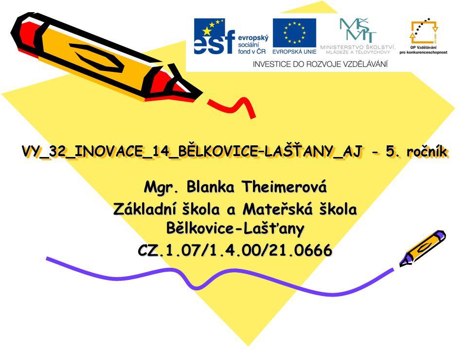 VY_32_INOVACE_14_BĚLKOVICE–LAŠŤANY_AJ - 5. ročník Mgr.
