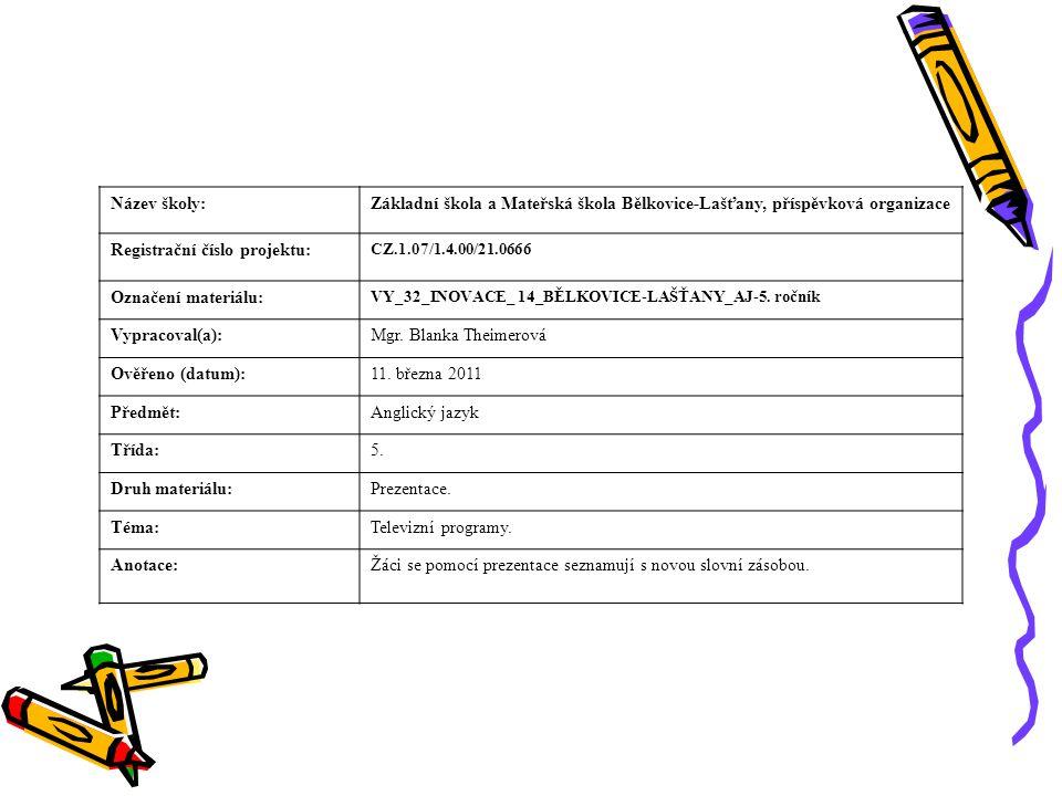 Název školy:Základní škola a Mateřská škola Bělkovice-Lašťany, příspěvková organizace Registrační číslo projektu: CZ.1.07/1.4.00/21.0666 Označení materiálu: VY_32_INOVACE_ 14_BĚLKOVICE-LAŠŤANY_AJ-5.
