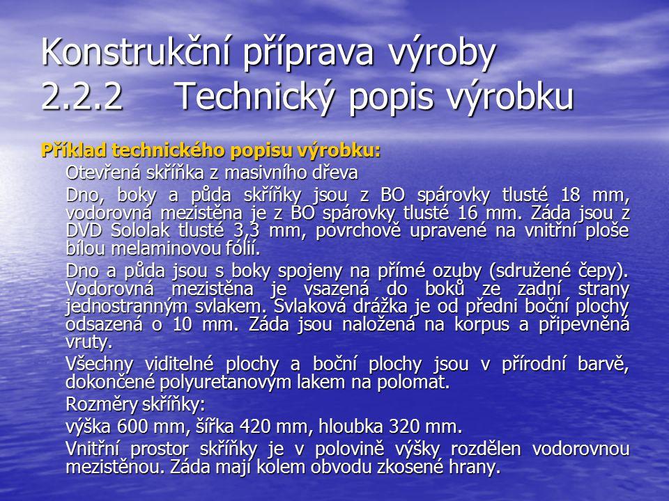 Konstrukční příprava výroby 2.2.2Technický popis výrobku Je to slovní popis výrobku a přikládá se k výkresu výrobku. Jeho obsah je stanoven normou. Te