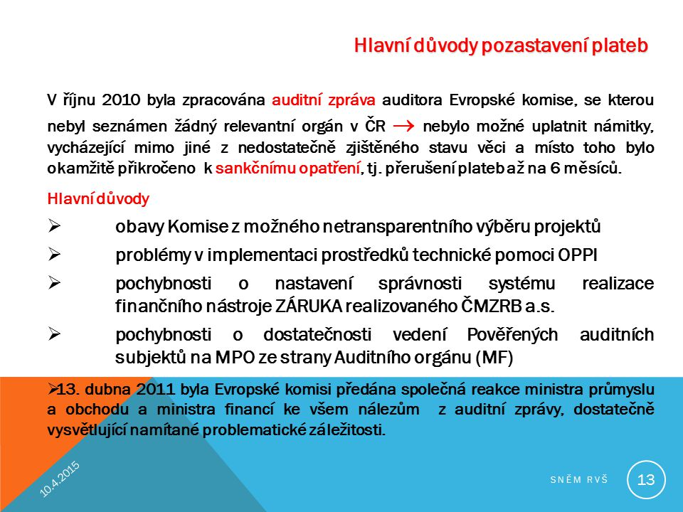 Hlavní důvody pozastavení plateb V říjnu 2010 byla zpracována auditní zpráva auditora Evropské komise, se kterou nebyl seznámen žádný relevantní orgán
