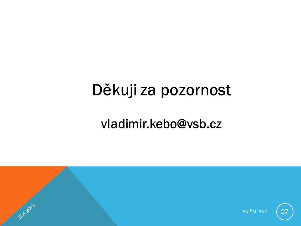Děkuji za pozornost vladimir.kebo@vsb.cz 10.4.2015 SNĚM RVŠ 27