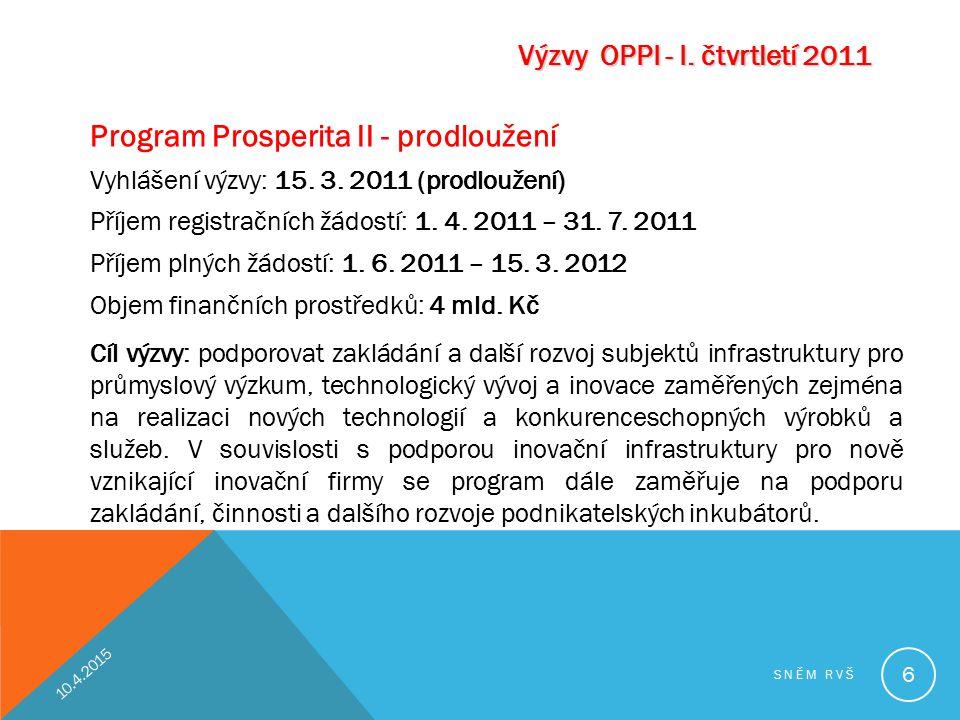 Program Prosperita II - prodloužení Vyhlášení výzvy: 15. 3. 2011 (prodloužení) Příjem registračních žádostí: 1. 4. 2011 – 31. 7. 2011 Příjem plných žá