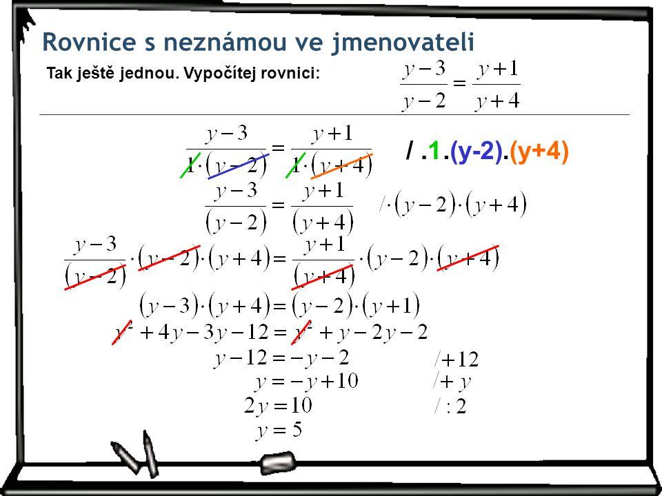 Rovnice s neznámou ve jmenovateli Tak ještě jednou. Vypočítej rovnici: /.1.(y-2).(y+4)