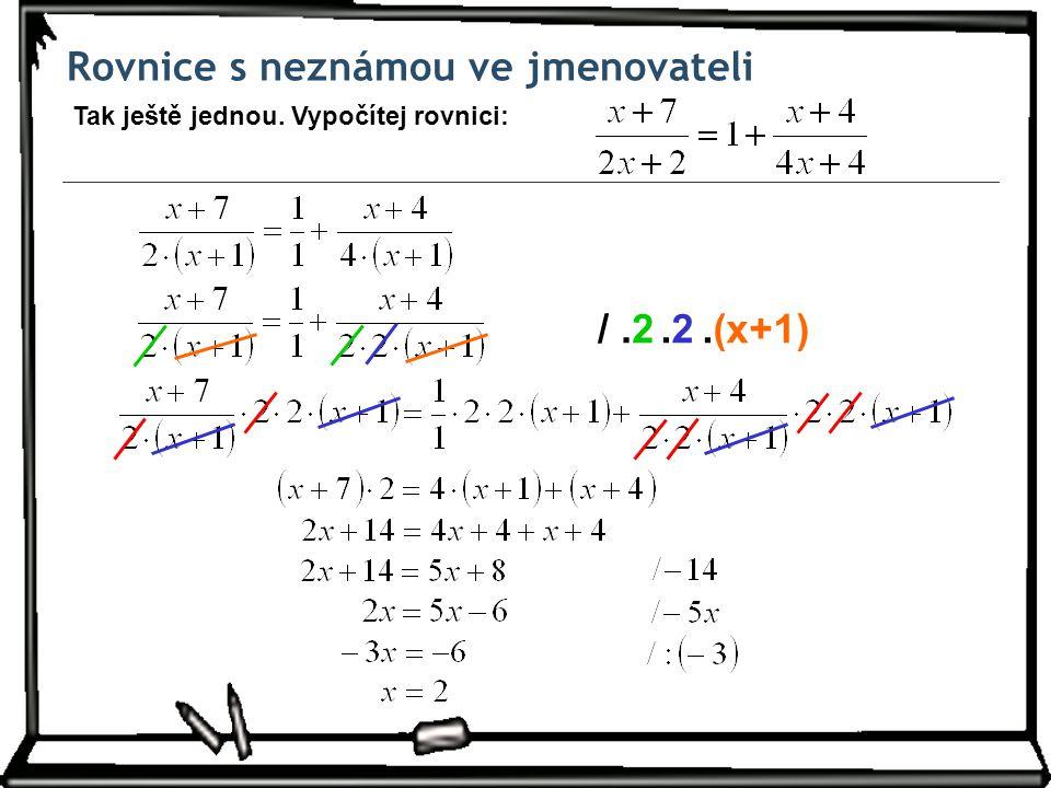Rovnice s neznámou ve jmenovateli Tak ještě jednou. Vypočítej rovnici: /.2.(x+1).2.2