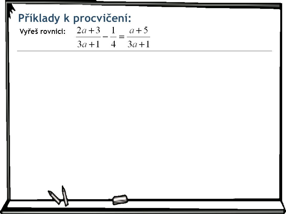 Příklady k procvičení: Vyřeš rovnici: