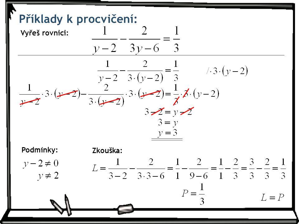 Příklady k procvičení: Vyřeš rovnici: Zkouška: Podmínky: