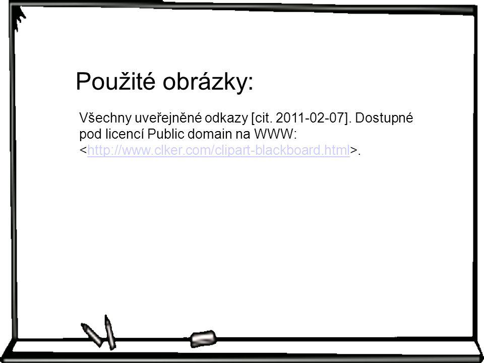 Všechny uveřejněné odkazy [cit. 2011-02-07]. Dostupné pod licencí Public domain na WWW:.http://www.clker.com/clipart-blackboard.html Použité obrázky:
