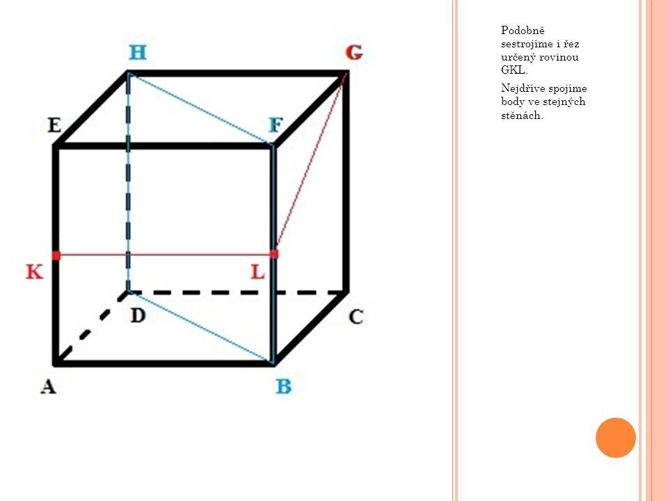 Podobně sestrojíme i řez určený rovinou GKL. Nejdříve spojíme body ve stejných stěnách.