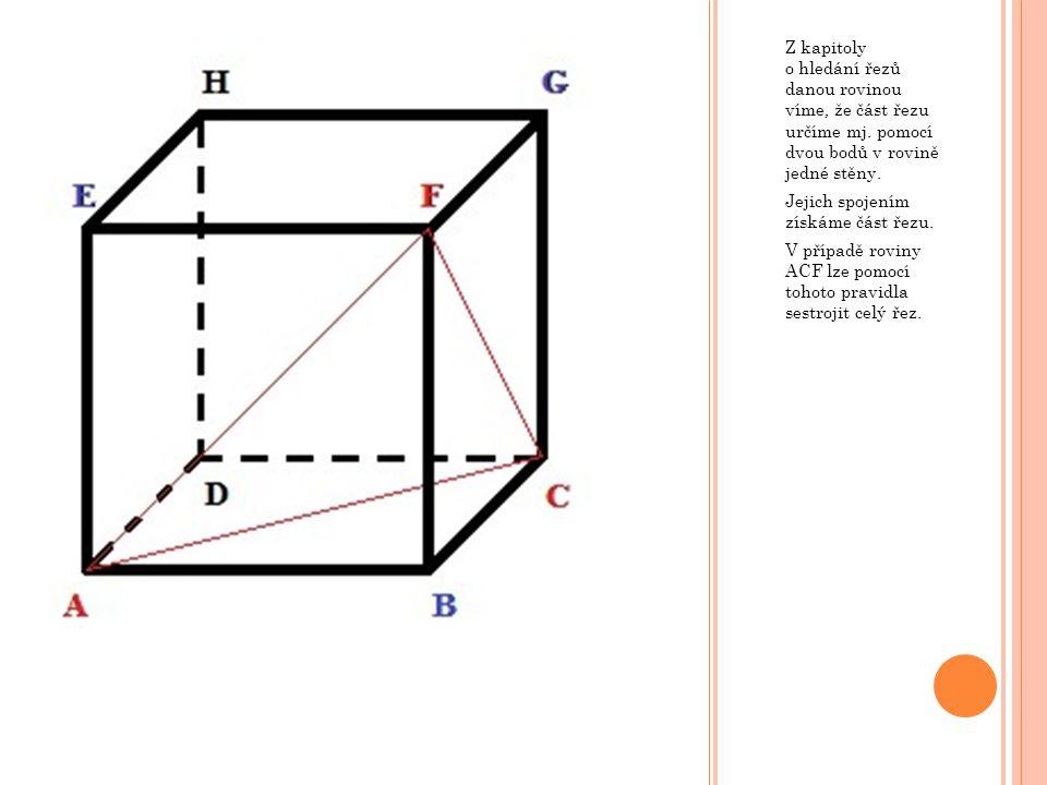 Body S a T nám určují průsečnici, která obsahuje všechny společné body obou rovin, tedy i společný bod přímky EC a roviny BFH.