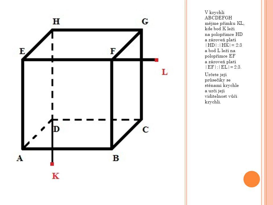V krychli ABCDEFGH mějme přímku KL, kde bod K leží na polopřímce HD a zároveň platí |HD|:|HK|= 2:3 a bod L leží na polopřímce EF a zároveň platí |EF|: