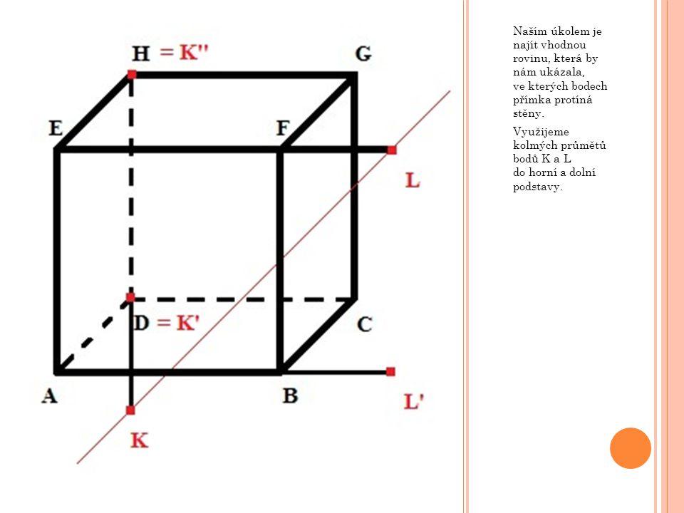 Naším úkolem je najít vhodnou rovinu, která by nám ukázala, ve kterých bodech přímka protíná stěny. Využijeme kolmých průmětů bodů K a L do horní a do
