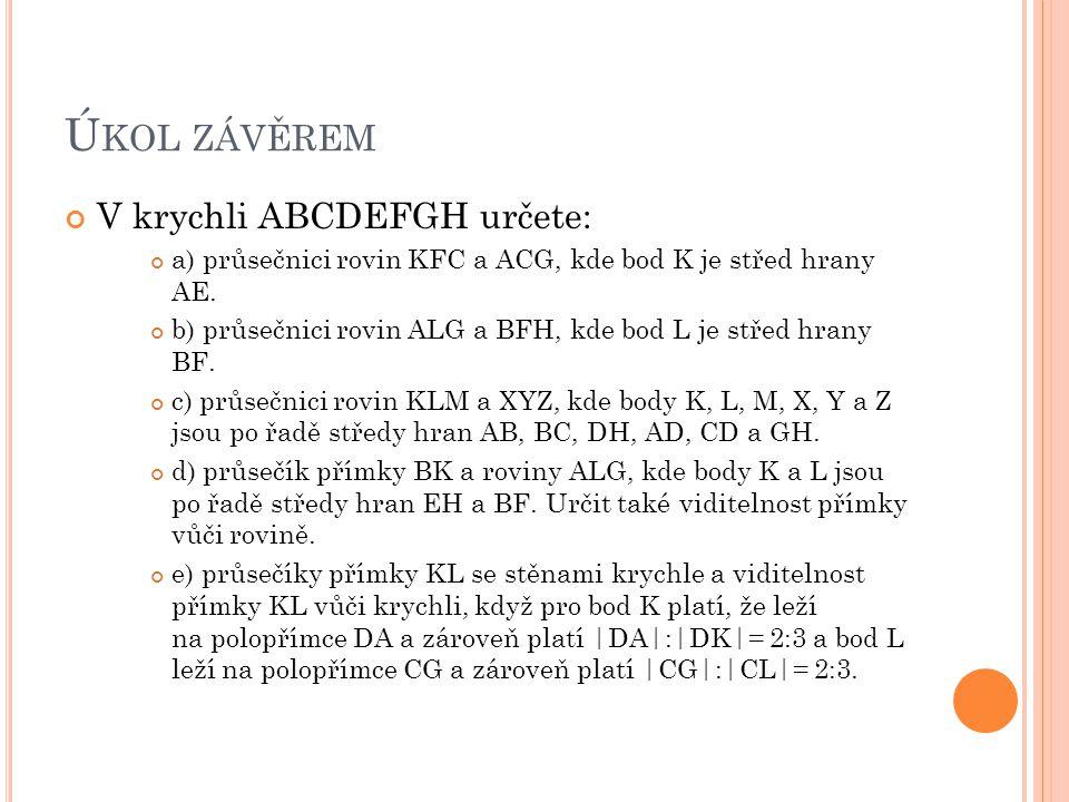 Ú KOL ZÁVĚREM V krychli ABCDEFGH určete: a) průsečnici rovin KFC a ACG, kde bod K je střed hrany AE. b) průsečnici rovin ALG a BFH, kde bod L je střed