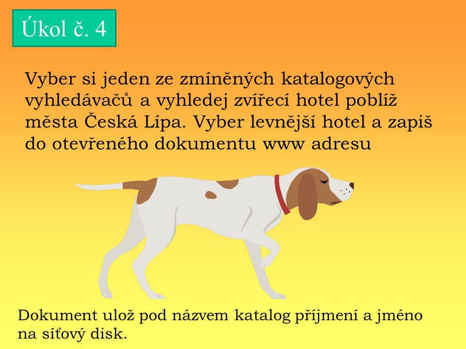 Úkol č. 4 Vyber si jeden ze zmíněných katalogových vyhledávačů a vyhledej zvířecí hotel poblíž města Česká Lípa. Vyber levnější hotel a zapiš do otevř