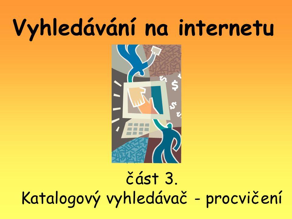 Vyhledávání na internetu část 3. Katalogový vyhledávač - procvičení