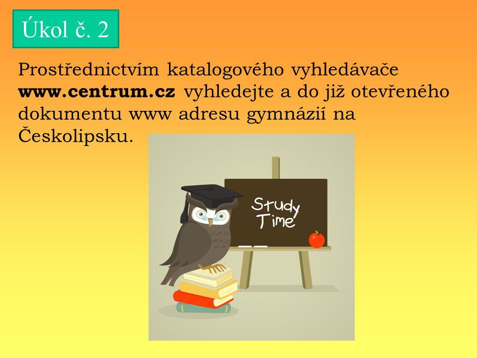 Úkol č. 2 Prostřednictvím katalogového vyhledávače www.centrum.cz vyhledejte a do již otevřeného dokumentu www adresu gymnázií na Českolipsku.