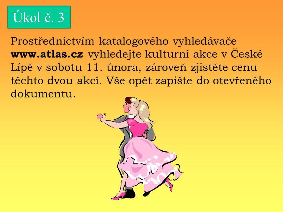 Úkol č. 3 Prostřednictvím katalogového vyhledávače www.atlas.cz vyhledejte kulturní akce v České Lípě v sobotu 11. února, zároveň zjistěte cenu těchto