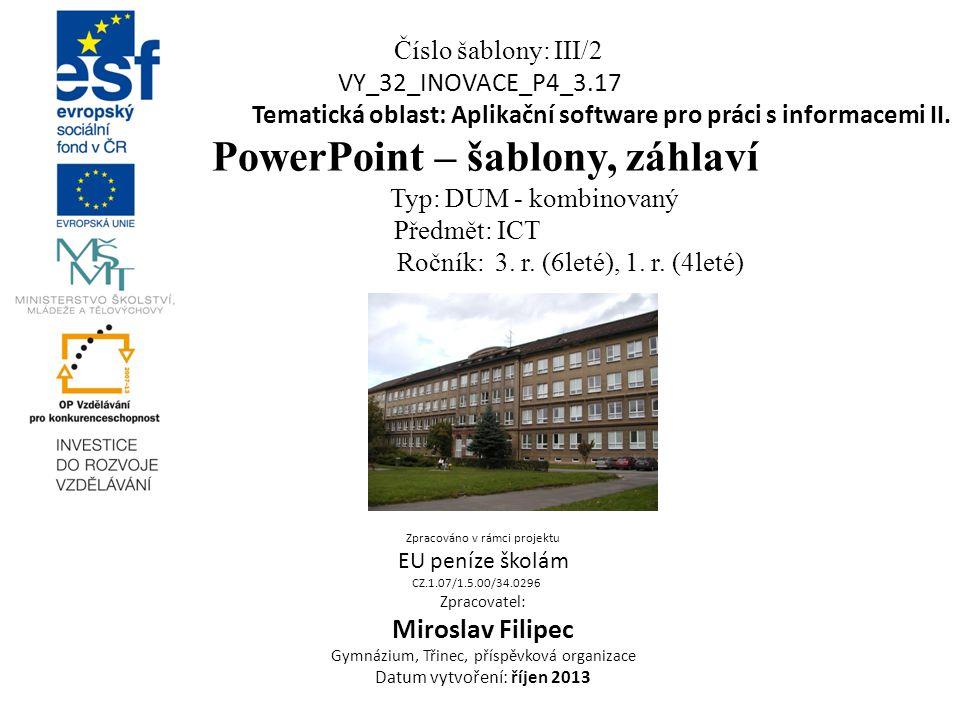 Číslo šablony: III/2 VY_32_INOVACE_P4_3.17 Tematická oblast: Aplikační software pro práci s informacemi II. PowerPoint – šablony, záhlaví Typ: DUM - k