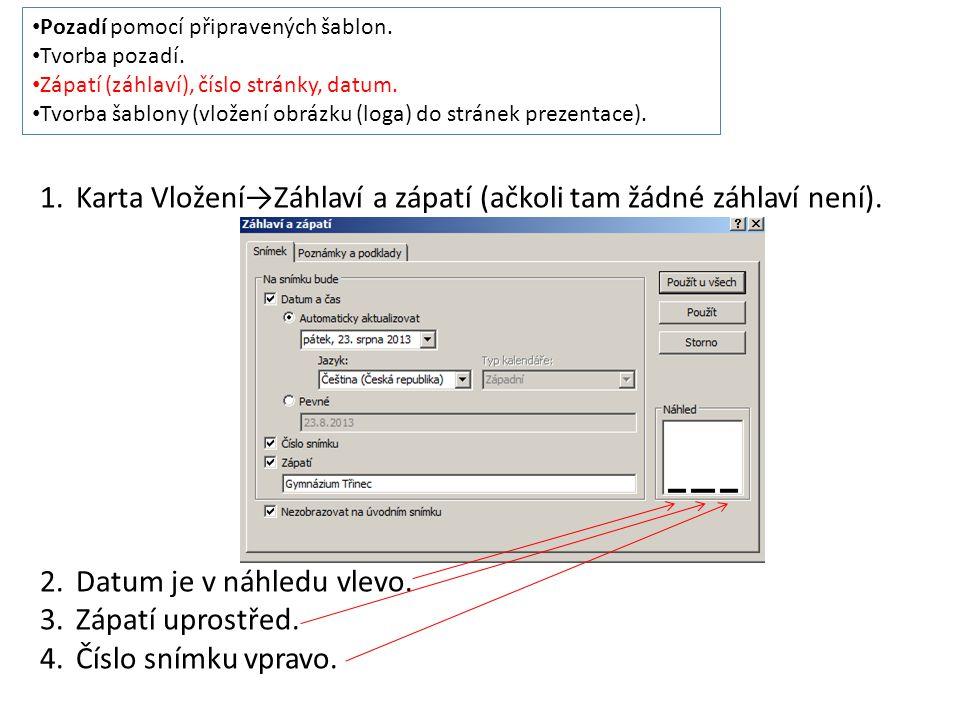 Pozadí pomocí připravených šablon. Tvorba pozadí. Zápatí (záhlaví), číslo stránky, datum. Tvorba šablony (vložení obrázku (loga) do stránek prezentace
