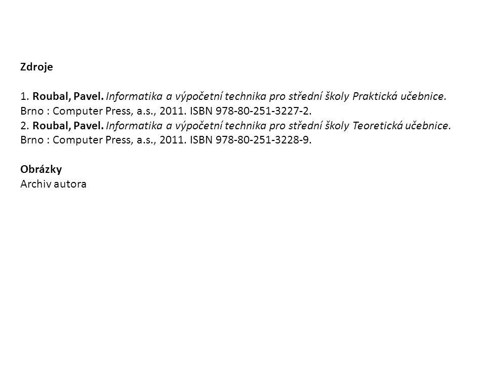 Zdroje 1. Roubal, Pavel. Informatika a výpočetní technika pro střední školy Praktická učebnice.