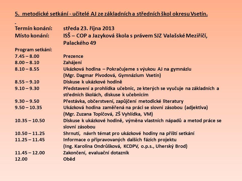 5. metodické setkání - učitelé AJ ze základních a středních škol okresu Vsetín. Termín konání: středa 23. října 2013 Místo konání: ISŠ – COP a Jazykov