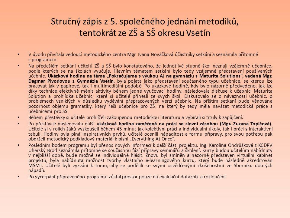 Stručný zápis z 5. společného jednání metodiků, tentokrát ze ZŠ a SŠ okresu Vsetín V úvodu přivítala vedoucí metodického centra Mgr. Ivana Nováčková ú