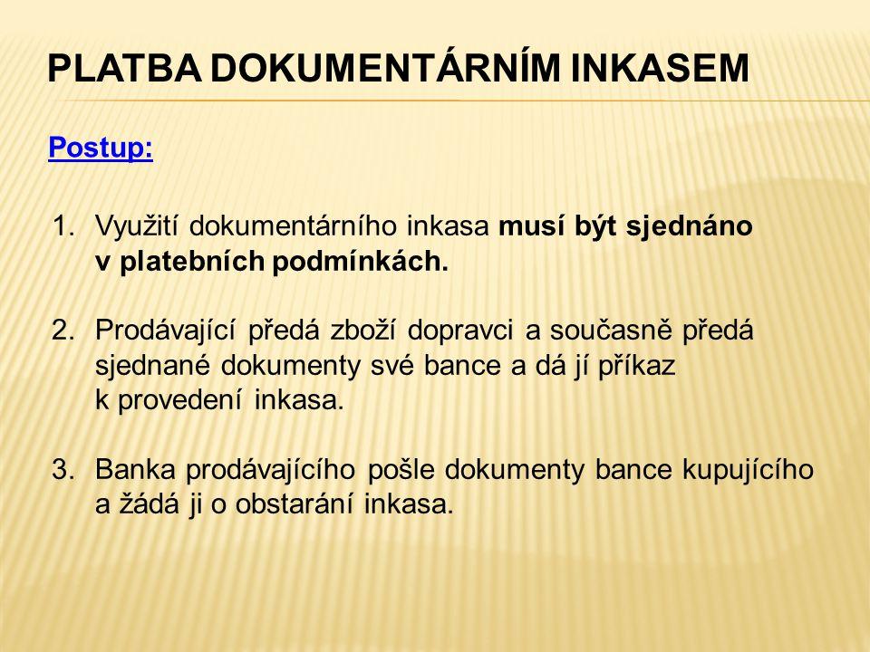 PLATBA DOKUMENTÁRNÍM INKASEM 1.Využití dokumentárního inkasa musí být sjednáno v platebních podmínkách. 2.Prodávající předá zboží dopravci a současně