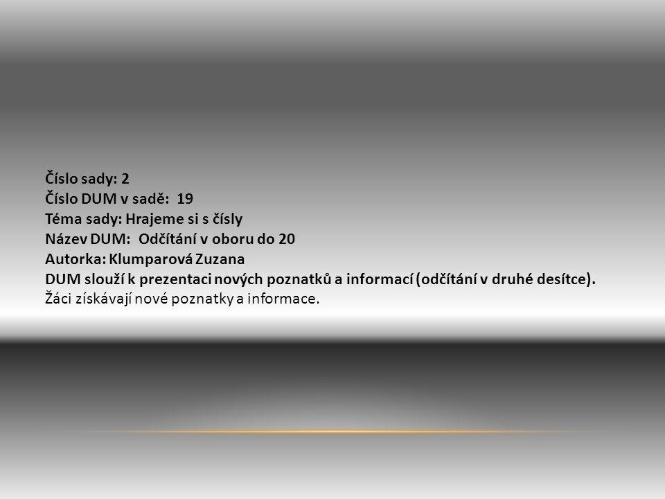 Číslo sady: 2 Číslo DUM v sadě: 19 Téma sady: Hrajeme si s čísly Název DUM: Odčítání v oboru do 20 Autorka: Klumparová Zuzana DUM slouží k prezentaci nových poznatků a informací (odčítání v druhé desítce).