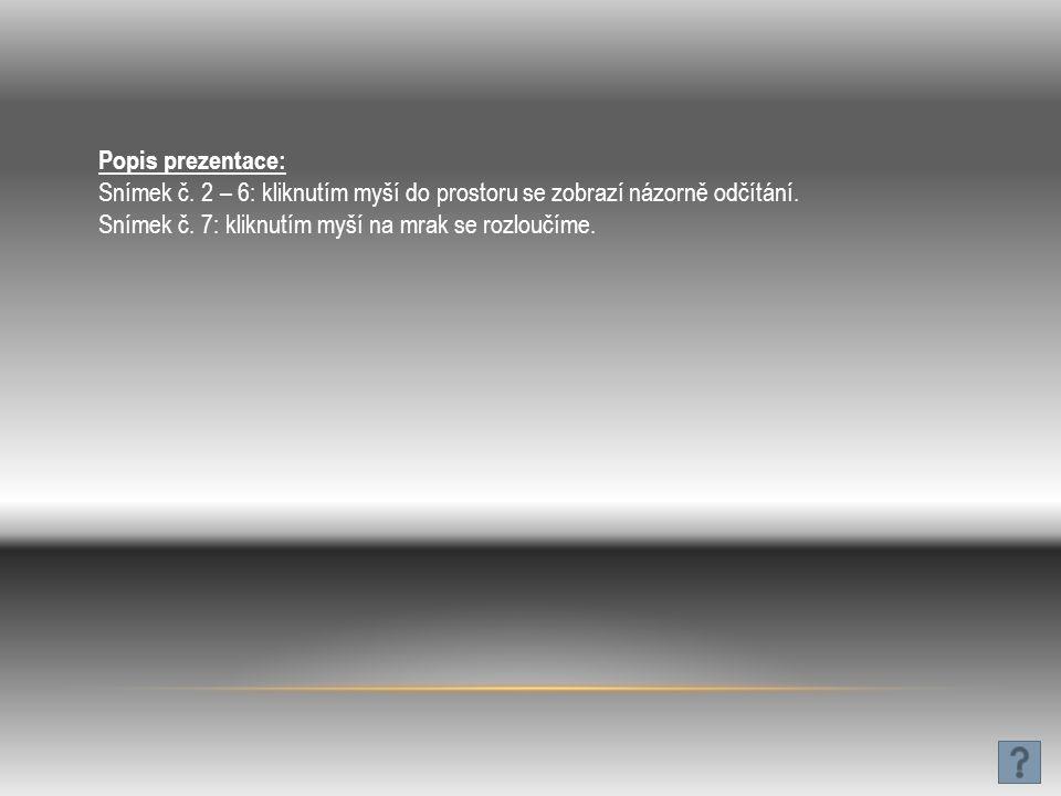 Popis prezentace: Snímek č. 2 – 6: kliknutím myší do prostoru se zobrazí názorně odčítání.