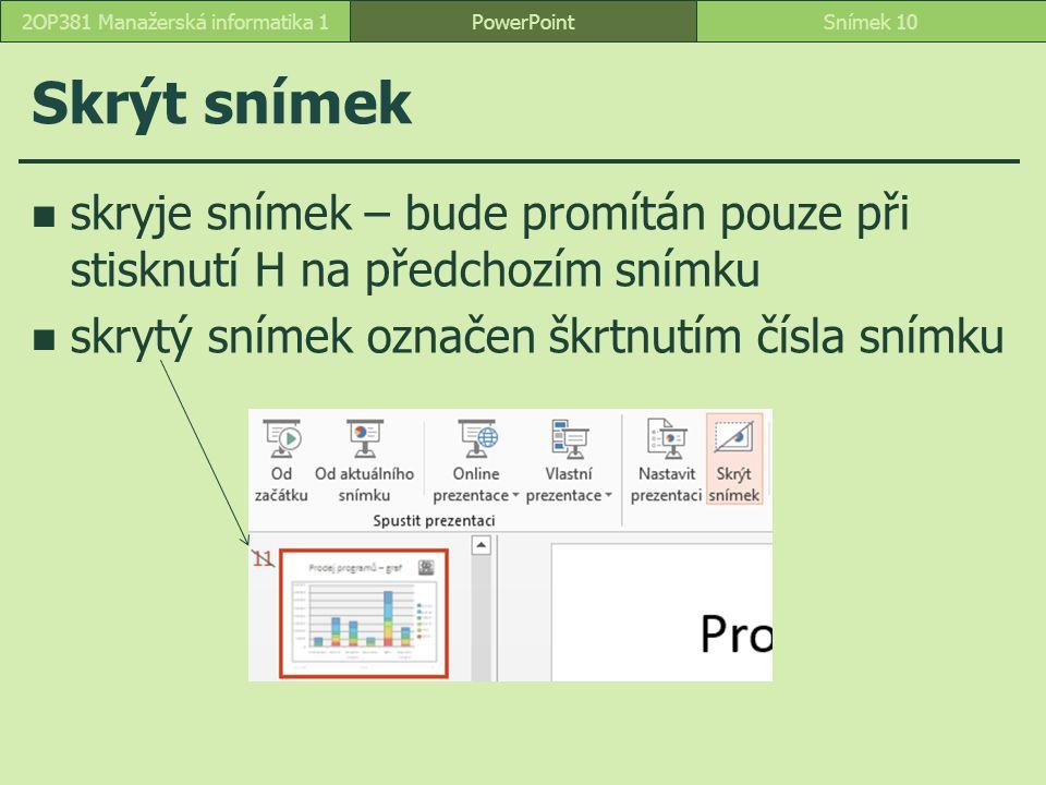 Skrýt snímek skryje snímek – bude promítán pouze při stisknutí H na předchozím snímku skrytý snímek označen škrtnutím čísla snímku PowerPointSnímek 10