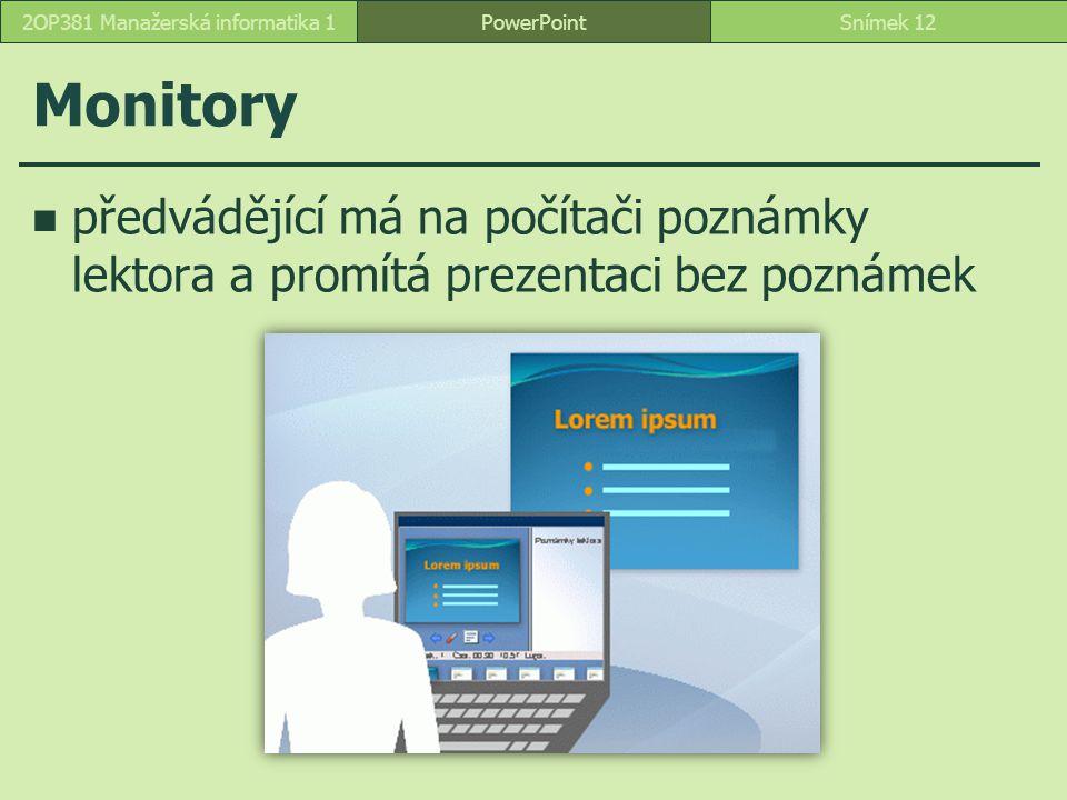 Monitory předvádějící má na počítači poznámky lektora a promítá prezentaci bez poznámek PowerPointSnímek 122OP381 Manažerská informatika 1