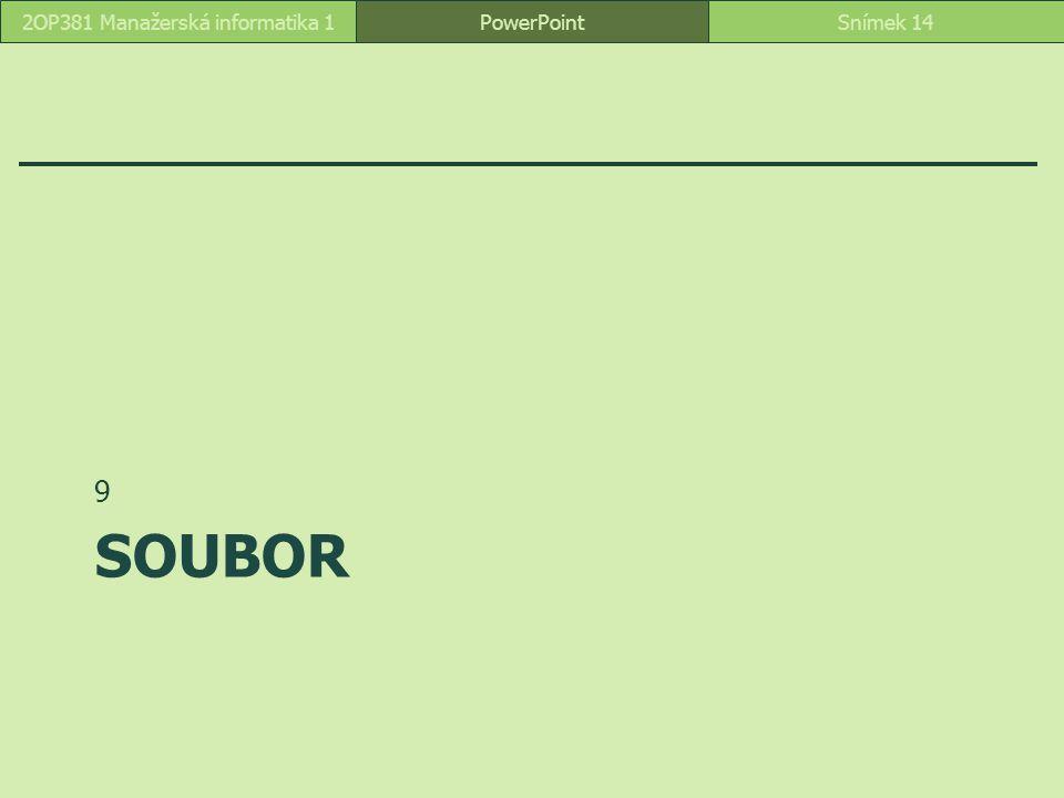 SOUBOR 9 PowerPointSnímek 142OP381 Manažerská informatika 1