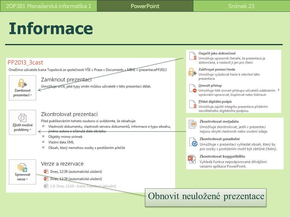 Informace PowerPointSnímek 232OP381 Manažerská informatika 1 Obnovit neuložené prezentace