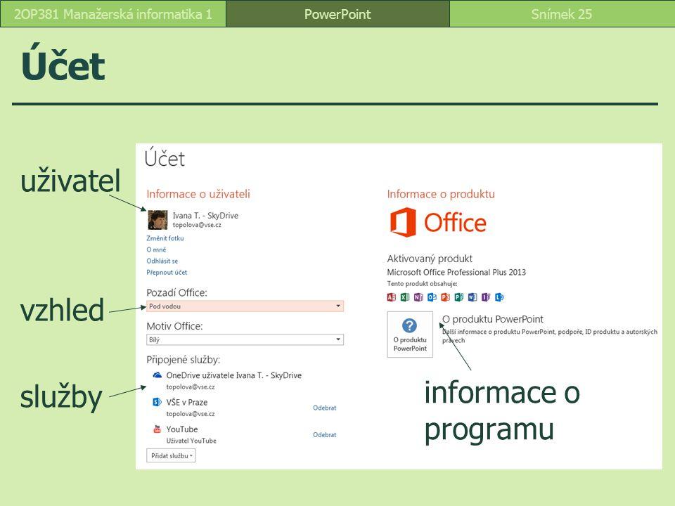 Účet PowerPointSnímek 252OP381 Manažerská informatika 1 uživatel vzhled služby informace o programu