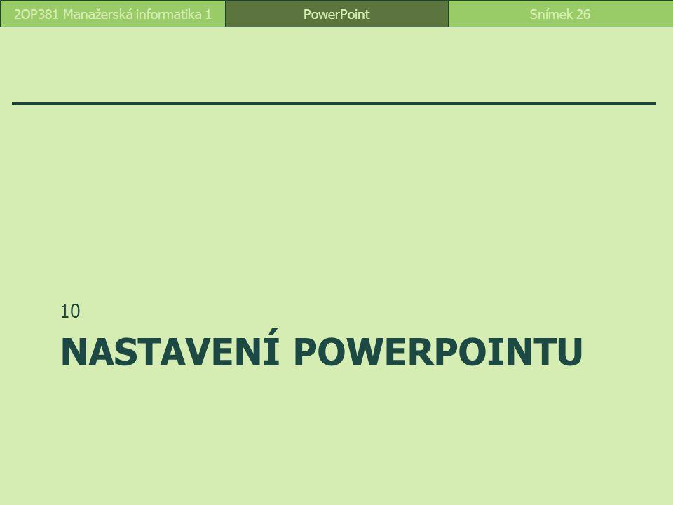 NASTAVENÍ POWERPOINTU 10 PowerPointSnímek 262OP381 Manažerská informatika 1