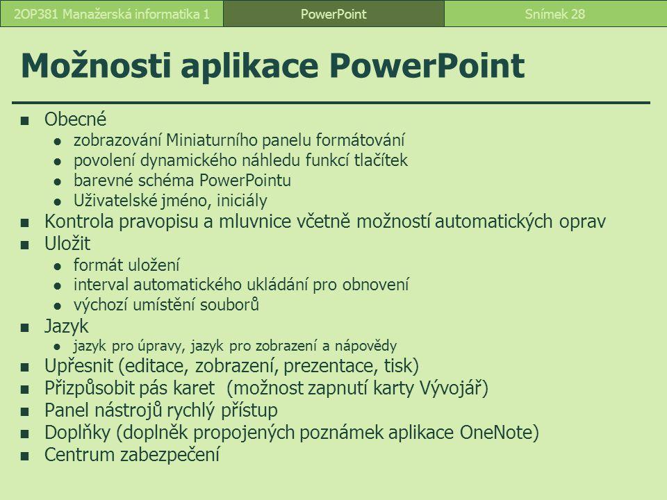 PowerPointSnímek 282OP381 Manažerská informatika 1 Možnosti aplikace PowerPoint Obecné zobrazování Miniaturního panelu formátování povolení dynamickéh
