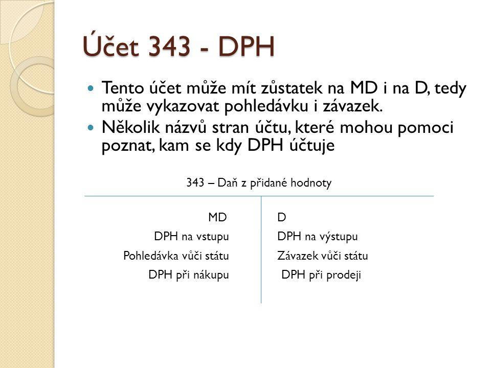 Účet 343 - DPH Tento účet může mít zůstatek na MD i na D, tedy může vykazovat pohledávku i závazek. Několik názvů stran účtu, které mohou pomoci pozna