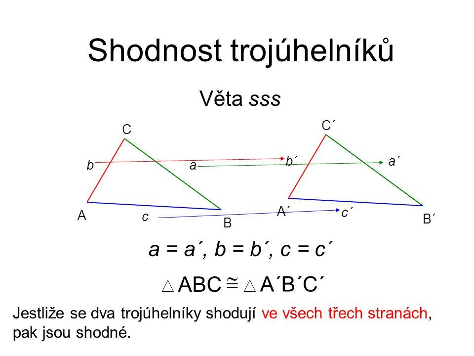 Věta sss Shodnost trojúhelníků Jestliže se dva trojúhelníky shodují ve všech třech stranách, pak jsou shodné. A B C c ab A´ B´ C´ c´ a´b´ ABC  A´B´C´