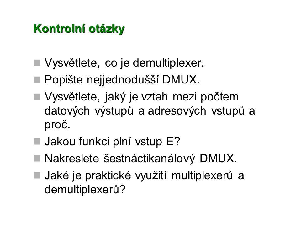 Kontrolní otázky Vysvětlete, co je demultiplexer. Popište nejjednodušší DMUX.