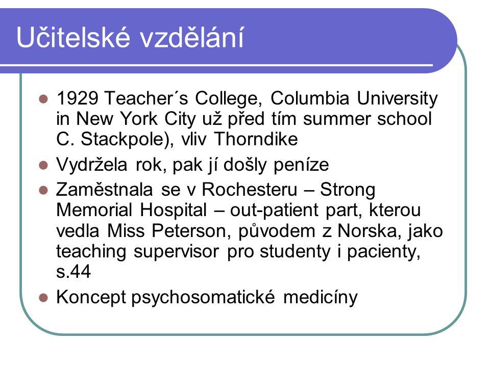 Učitelské vzdělání 1929 Teacher´s College, Columbia University in New York City už před tím summer school C. Stackpole), vliv Thorndike Vydržela rok,