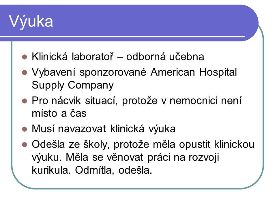 Výuka Klinická laboratoř – odborná učebna Vybavení sponzorované American Hospital Supply Company Pro nácvik situací, protože v nemocnici není místo a