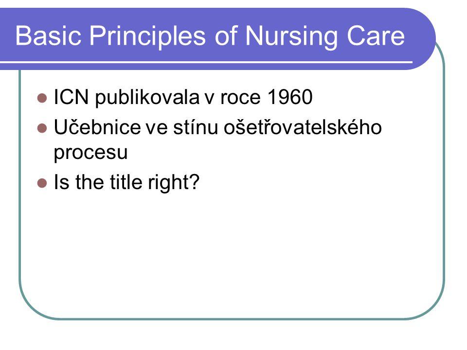 Basic Principles of Nursing Care ICN publikovala v roce 1960 Učebnice ve stínu ošetřovatelského procesu Is the title right?