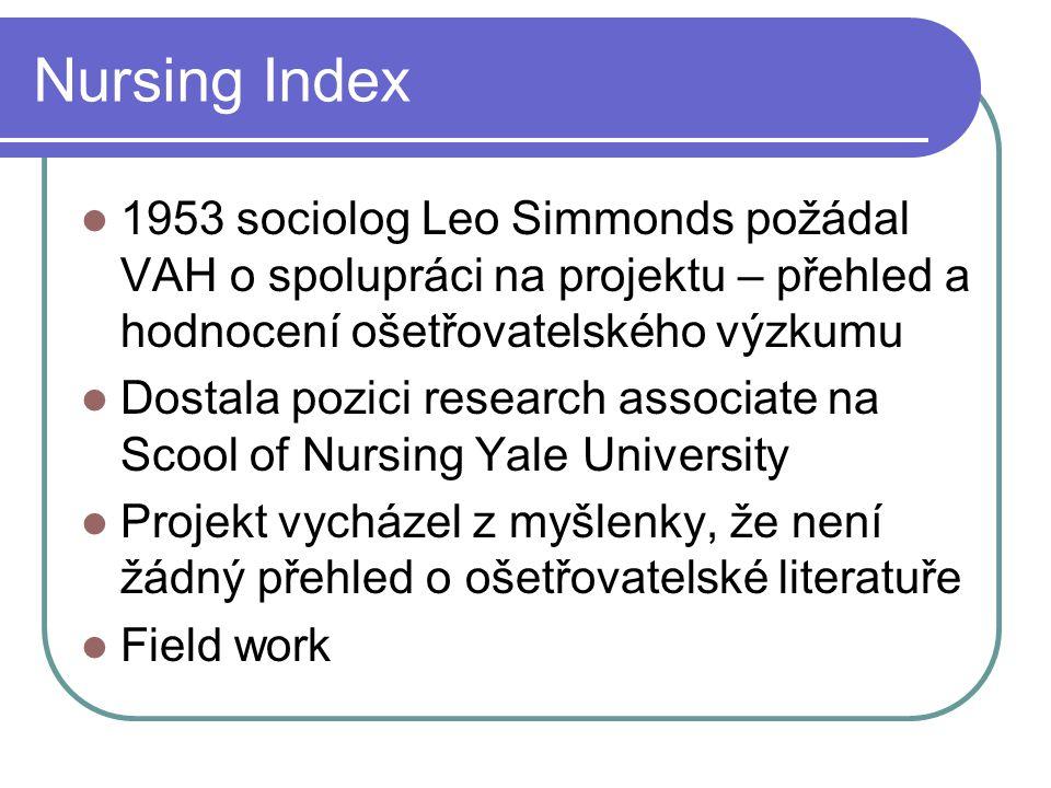 Nursing Index 1953 sociolog Leo Simmonds požádal VAH o spolupráci na projektu – přehled a hodnocení ošetřovatelského výzkumu Dostala pozici research a