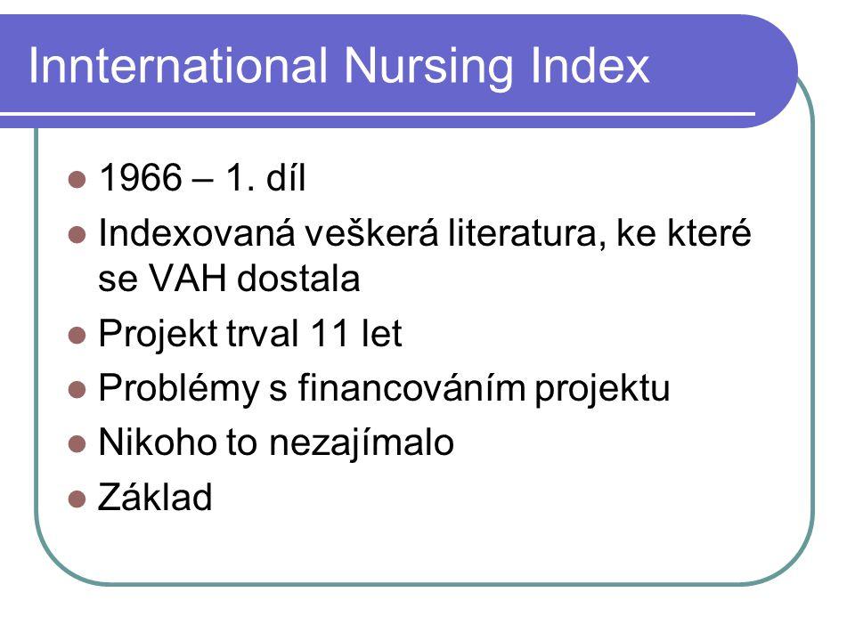Innternational Nursing Index 1966 – 1. díl Indexovaná veškerá literatura, ke které se VAH dostala Projekt trval 11 let Problémy s financováním projekt
