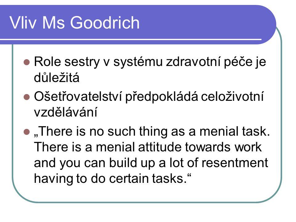 """Vliv Ms Goodrich Role sestry v systému zdravotní péče je důležitá Ošetřovatelství předpokládá celoživotní vzdělávání """"There is no such thing as a meni"""