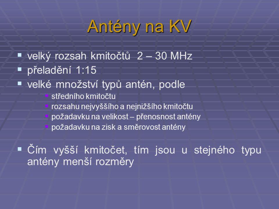 Antény na KV  velký rozsah kmitočtů 2 – 30 MHz  přeladění 1:15  velké množství typů antén, podle  středního kmitočtu  rozsahu nejvyššího a nejnižšího kmitočtu  požadavku na velikost – přenosnost antény  požadavku na zisk a směrovost antény  Čím vyšší kmitočet, tím jsou u stejného typu antény menší rozměry