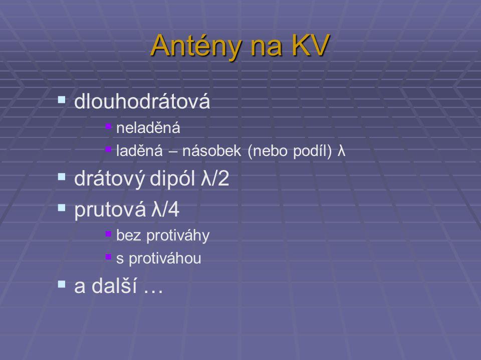 Antény na KV  dlouhodrátová  neladěná  laděná – násobek (nebo podíl) λ  drátový dipól λ/2  prutová λ/4  bez protiváhy  s protiváhou  a další …