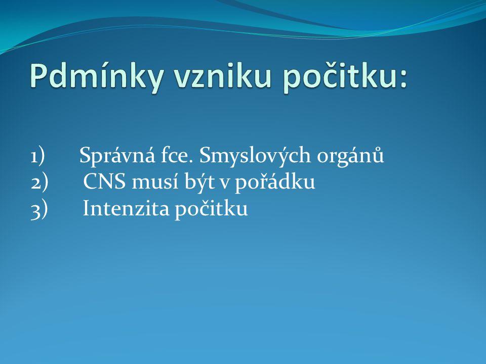 1) Správná fce. Smyslových orgánů 2) CNS musí být v pořádku 3) Intenzita počitku