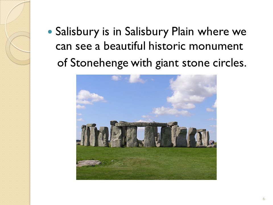 Salisbury is in Salisbury Plain where we can see a beautiful historic monument of Stonehenge with giant stone circles. 6