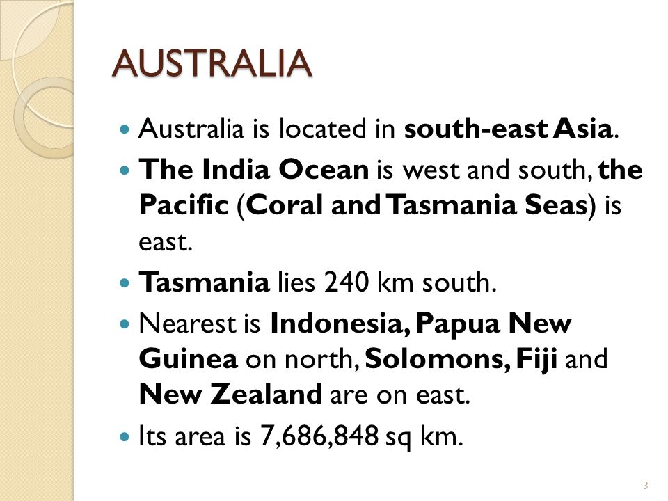 AUSTRALIA Australia is located in south-east Asia.